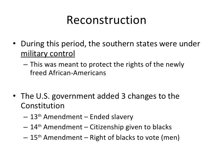 Reconstruction <ul><li>During this period, the southern states were under  military control </li></ul><ul><ul><li>This was...