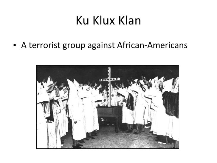 Ku Klux Klan <ul><li>A terrorist group against African-Americans </li></ul>