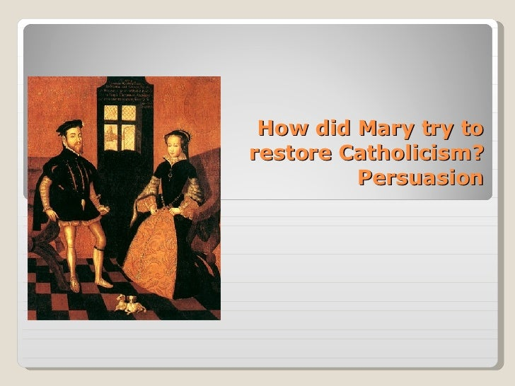 How did Mary try to restore Catholicism? Persuasion