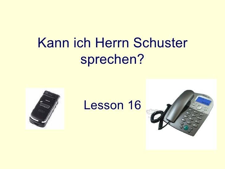 Kann ich Herrn Schuster sprechen? Lesson 16