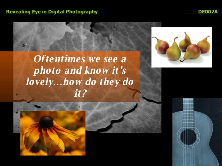 Oftentimes we see a photo and know it's lovely…how do they do it? Revealing Eye in Digital Photography   DE002A