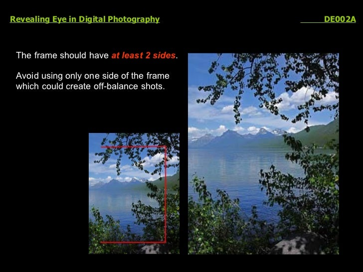 Revealing Eye in Digital Photography   DE002A The frame should have  at least 2 sides . Avoid using only one side of the f...