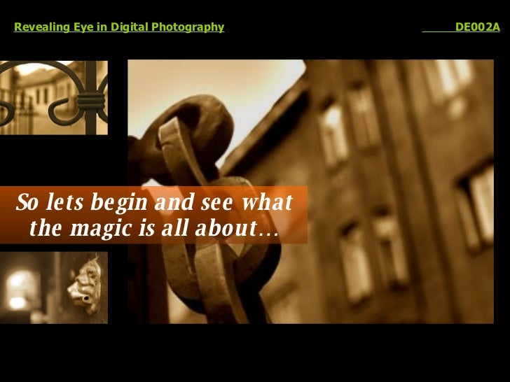 So lets begin and see what the magic is all about… Revealing Eye in Digital Photography   DE002A