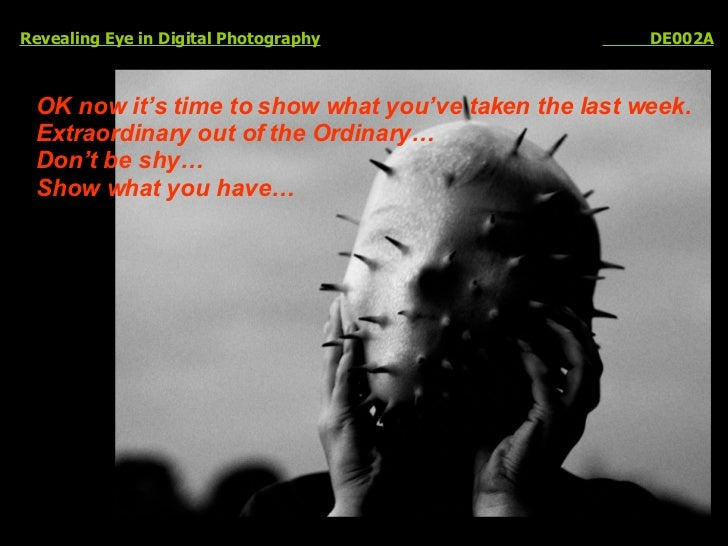 Revealing Eye in Digital Photography   DE002A OK now it's time to show what you've taken the last week. Extraordinary out ...