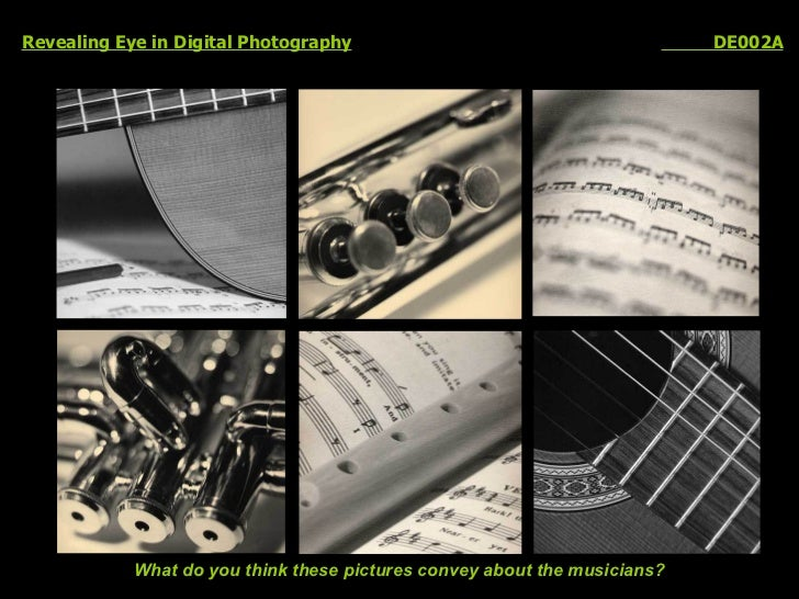 Revealing Eye in Digital Photography   DE002A What do you think these pictures convey about the musicians?
