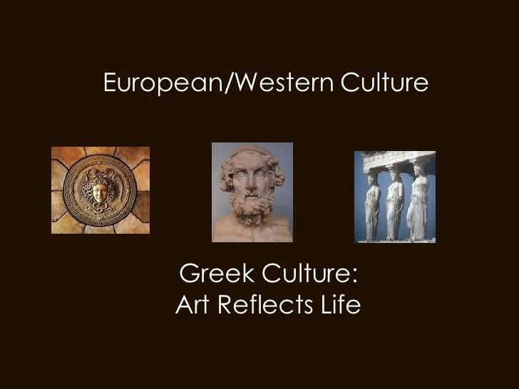 European/Western Culture Greek Culture: Art Reflects Life