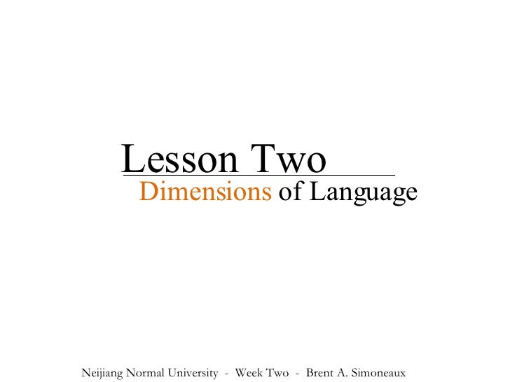 Lesson Two Dimensions   of Language Neijiang Normal University  -  Week Two  -  Brent A. Simoneaux