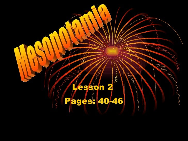 Lesson 2  Pages: 40-46 Mesopotamia