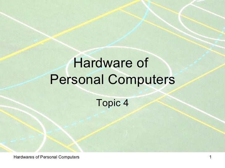 Hardware of  Personal Computers Topic 4