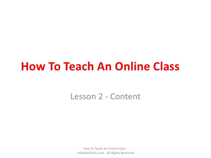 How To Teach An Online Class<br />Lesson 2 - Content<br />How To Teach An Online Class - IndieBizChicks.com - All Rights R...