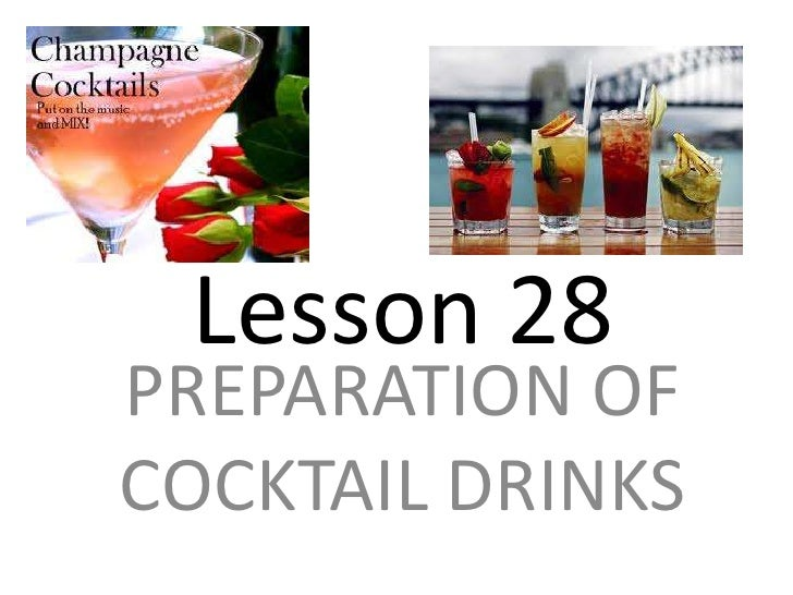Lesson 28<br />PREPARATION OF COCKTAIL DRINKS<br />