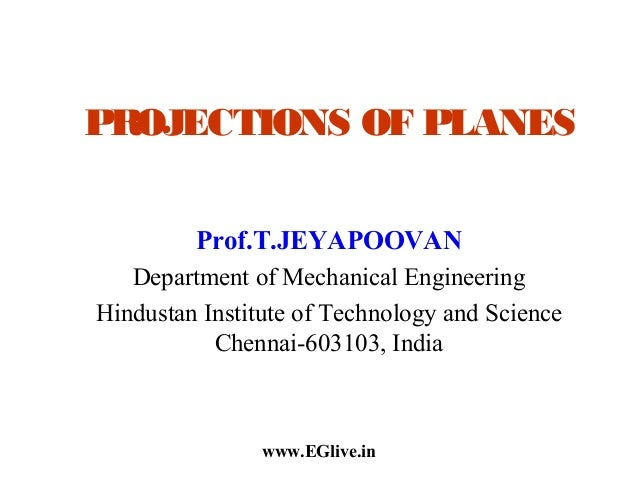 PROJECTIONS OF PLANES Prof.T.JEYAPOOVAN Department of Mechanical Engineering Hindustan Institute of Technology and Science...