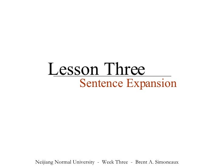 Lesson Three Sentence Expansion Neijiang Normal University  -  Week Three  -  Brent A. Simoneaux