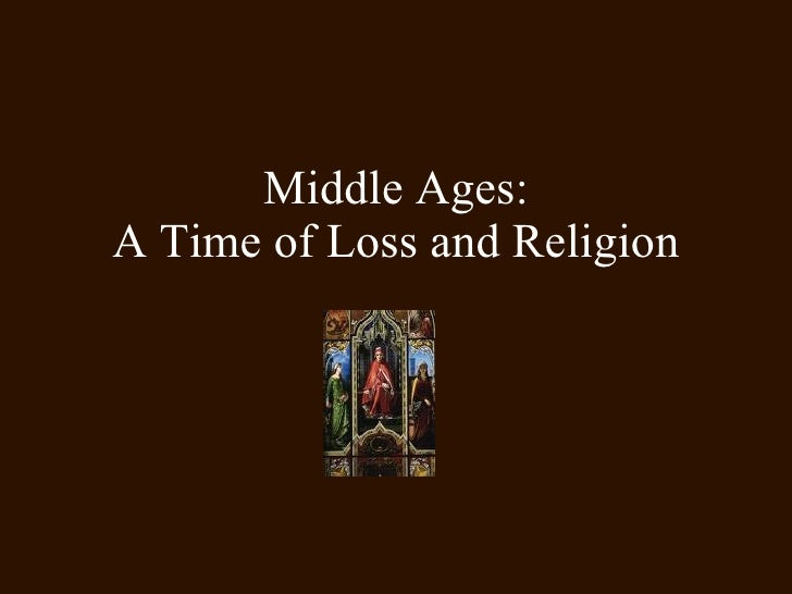 Middle Ages: A Time of Loss and Religion