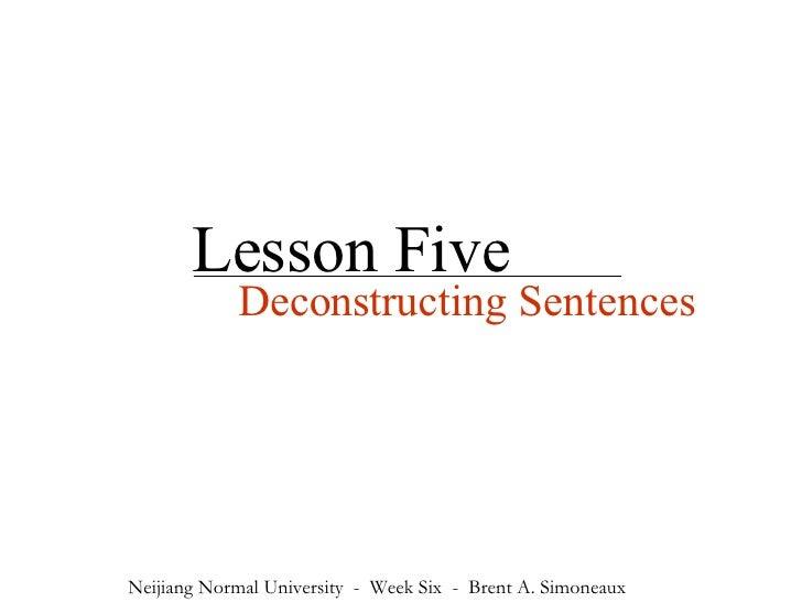 Lesson Five Deconstructing Sentences Neijiang Normal University  -  Week Six  -  Brent A. Simoneaux