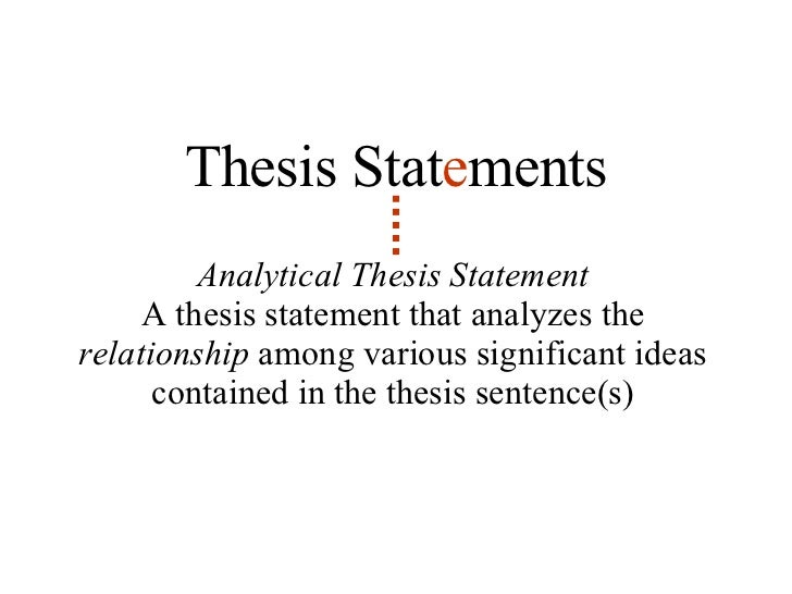 analytical thesis statement Tips for writing your thesis statement 1 determine what kind of paper you are  writing: an analytical paper breaks down an issue or an idea.
