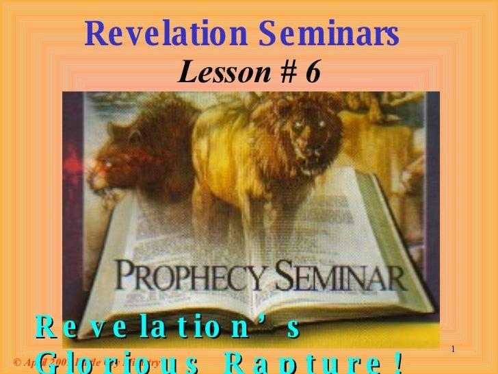 Revelation Seminars   Lesson # 6 © April 2001 Battle Cry Ministry Revelation's Glorious Rapture!