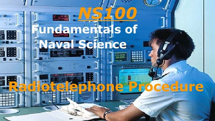 NS100 Fundamentals of Naval Science   Radiotelephone Procedure
