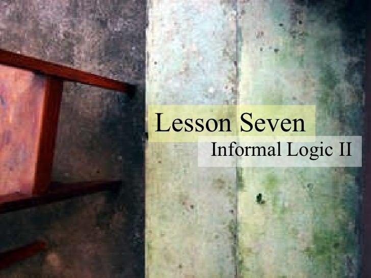 Lesson Seven Informal Logic II