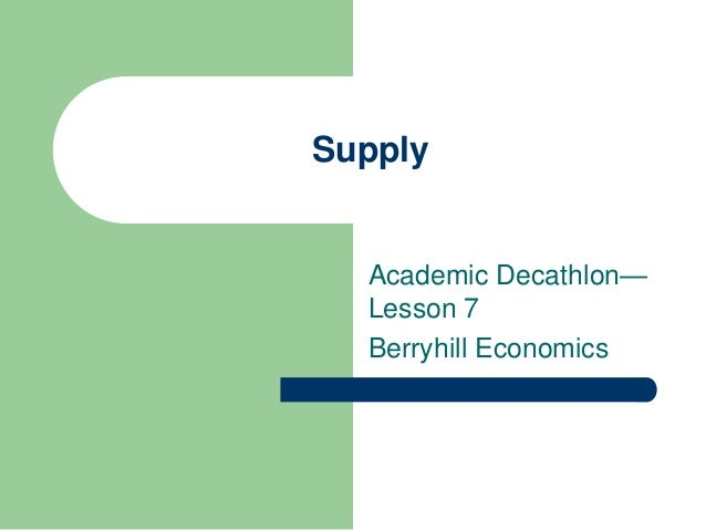 Supply  Academic Decathlon—  Lesson 7  Berryhill Economics