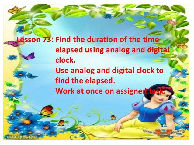 Lesson 73: Find the duration of the time elapsed using analog and digital clock. Use analog and digital clock to find the ...