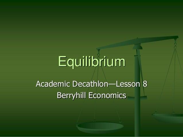 EquilibriumAcademic Decathlon—Lesson 8     Berryhill Economics