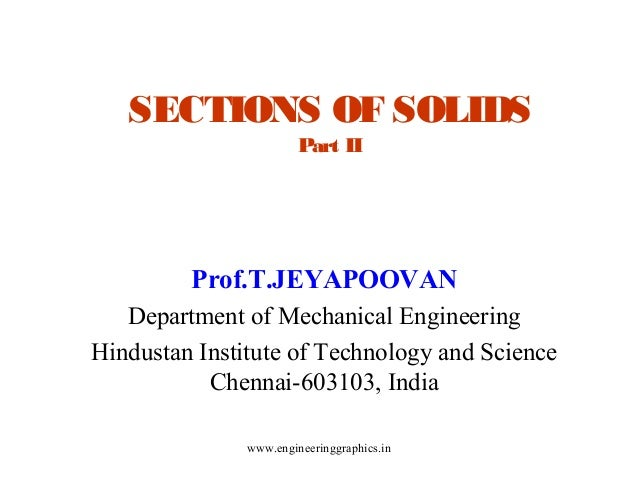 SECTIONS OF SOLIDS Part II  Prof.T.JEYAPOOVAN Department of Mechanical Engineering Hindustan Institute of Technology and S...