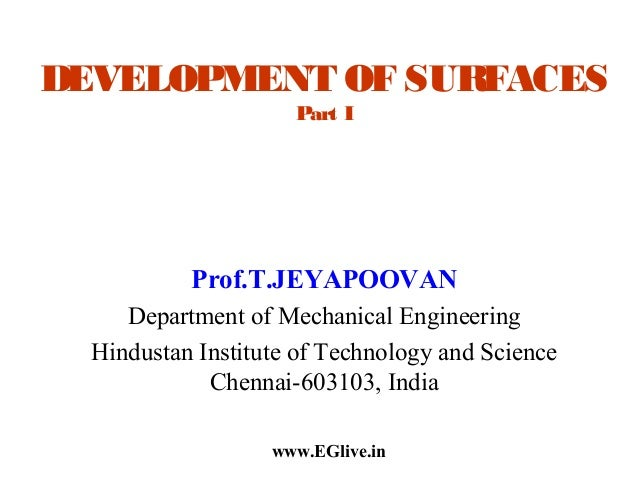 DEVELOPMENT OF SURFACES Part I  Prof.T.JEYAPOOVAN Department of Mechanical Engineering Hindustan Institute of Technology a...