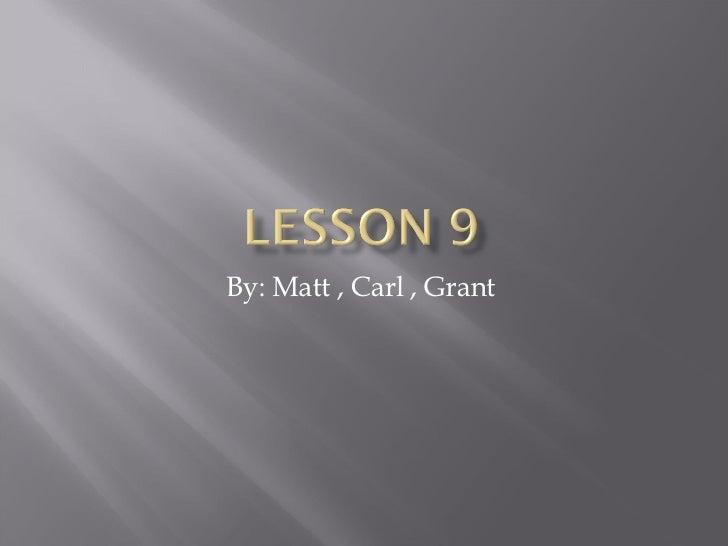 By: Matt , Carl , Grant