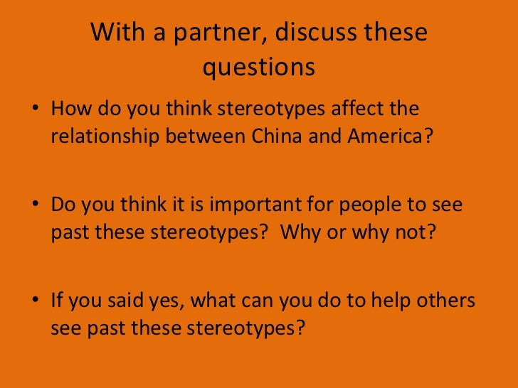 With a partner, discuss these questions <ul><li>How do you think stereotypes affect the relationship between China and Ame...