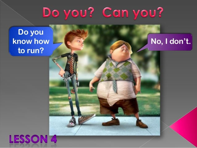 Do you know how to run?  No, I don't.