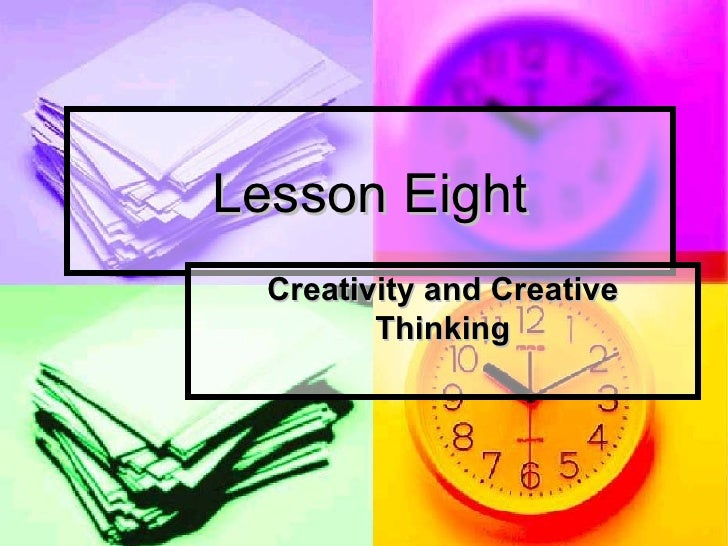 Lesson Eight Creativity and Creative Thinking