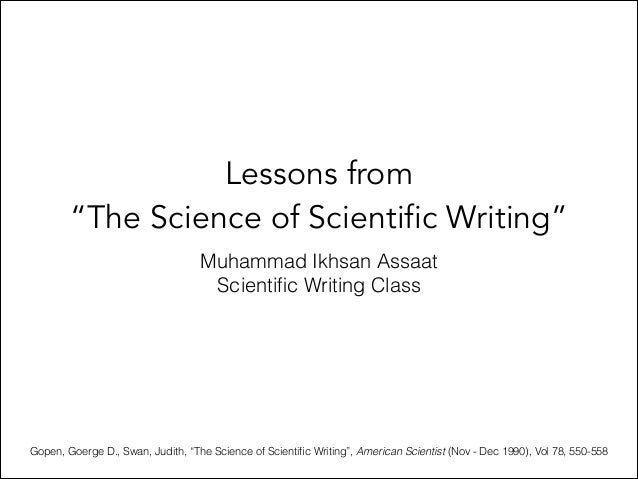 """Lessons from """"The Science of Scientific Writing"""" Muhammad Ikhsan Assaat Scientific Writing Class Gopen, Goerge D., Swan, Ju..."""