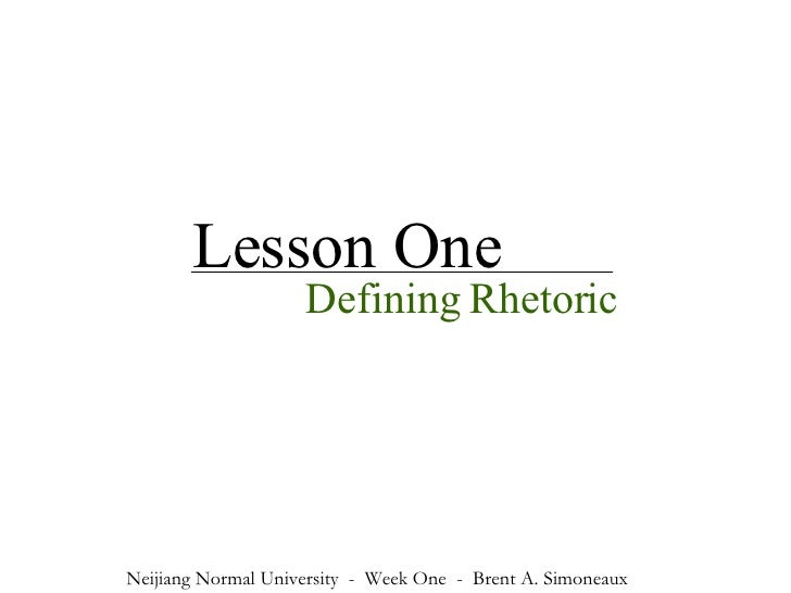 Lesson One Defining Rhetoric Neijiang Normal University  -  Week One  -  Brent A. Simoneaux