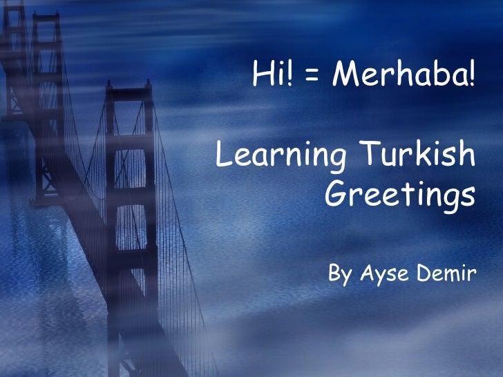 Hi! = Merhaba! Learning Turkish Greetings By Ayse Demir
