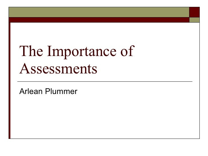 The Importance of Assessments Arlean Plummer
