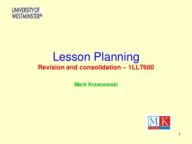 1 Lesson Planning Revision and consolidation – 1LLT600 Mark Krzanowski