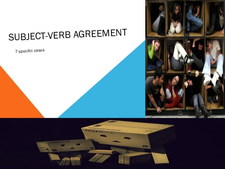 SUBJECT-VERB AGREEMENT 7 specific cases