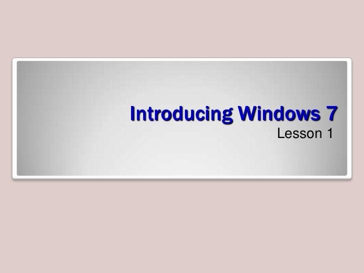 Introducing Windows 7              Lesson 1