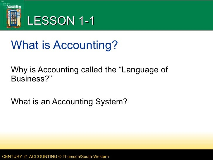 "LESSON 1-1 What is Accounting? Why is Accounting called the ""Language of Business?"" What is an Accounting System?"
