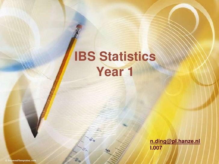 IBS Statistics<br />Year 1<br />n.ding@pl.hanze.nl<br />I.007<br />