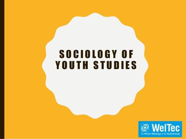 SOCIOLOG Y OF Y OUTH STUDIES