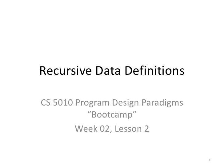 "Recursive Data Definitions<br />CS 5010 Program Design Paradigms ""Bootcamp""<br />Week 02, Lesson 2<br />TexPoint fonts use..."