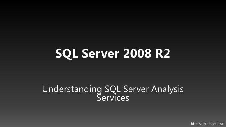 SQL Server 2008 R2Understanding SQL Server Analysis            Services                                    http://techmast...