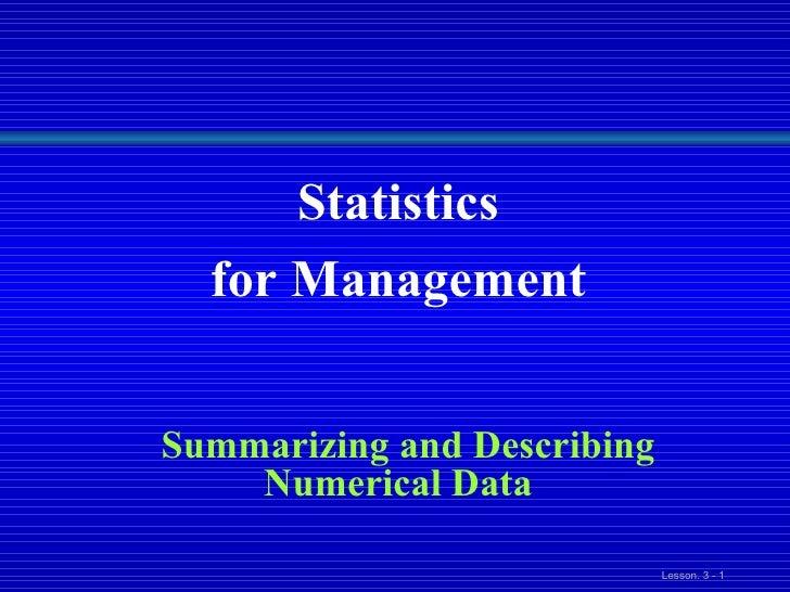 Statistics  for Management  Summarizing and Describing Numerical Data