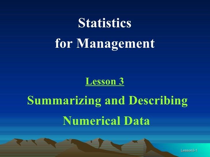 Statistics  for Management  Lesson 3 Summarizing and Describing Numerical Data