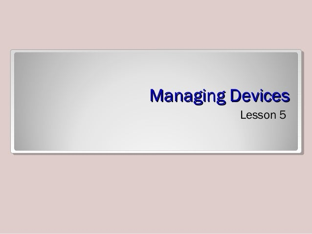 Managing DevicesManaging Devices Lesson 5