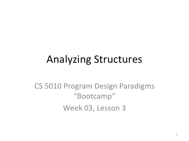 """Analyzing Structures<br />CS 5010 Program Design Paradigms """"Bootcamp""""<br />Week 03, Lesson 3<br />TexPoint fonts used in E..."""