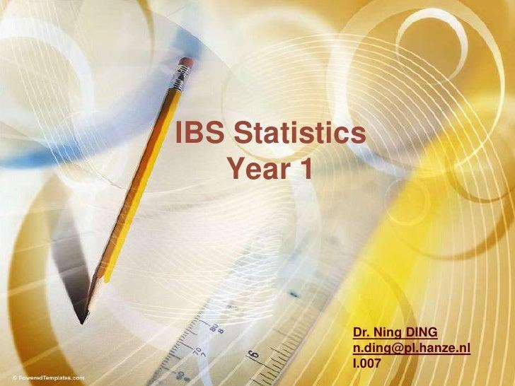 IBS Statistics<br />Year 1<br />Dr. Ning DING <br />n.ding@pl.hanze.nl<br />I.007<br />