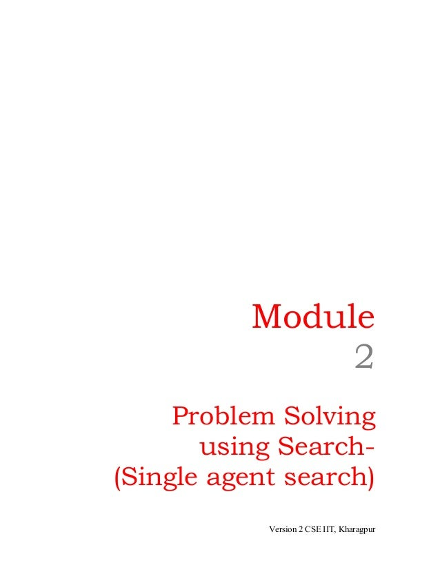 Module                2     Problem Solving       using Search-(Single agent search)            Version 2 CSE IIT, Kharagpur